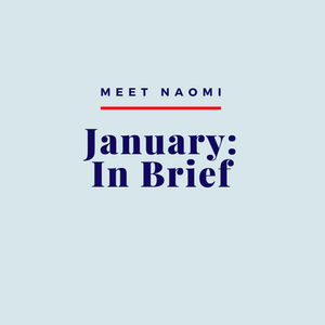 Image reads: Meet Naomi: January: In Brief