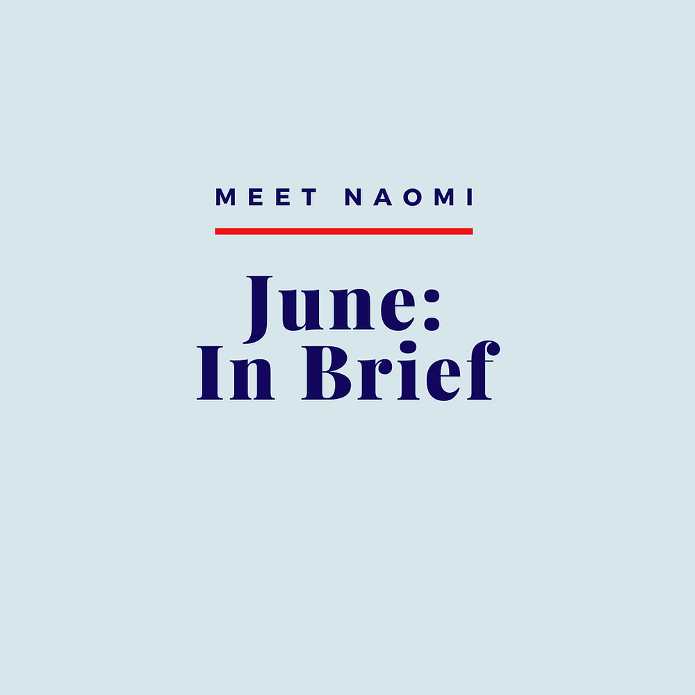 Image reads: Meet Naomi: June: In Brief