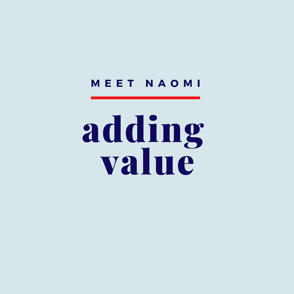 "Image reads: ""Meet Naomi, adding value""."