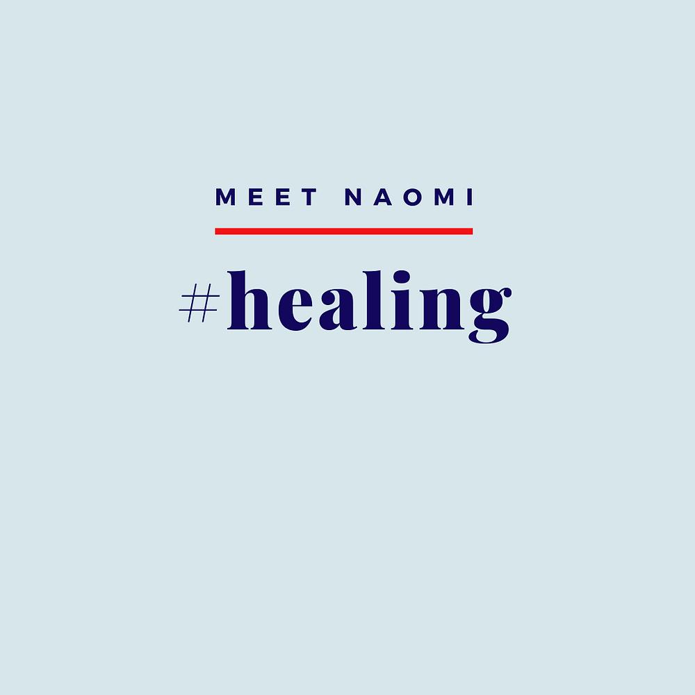 Image reads, Meet Naomi, #healing