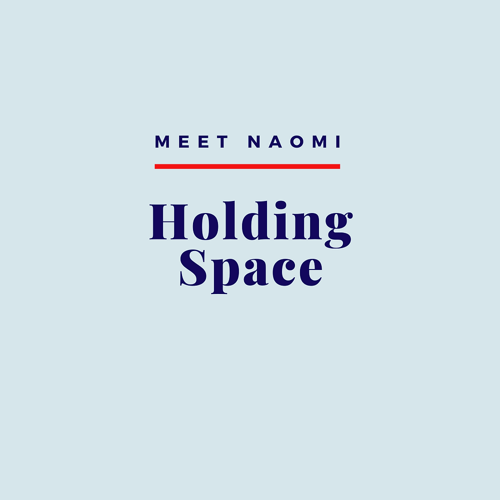Naomi talks about holding space during COVID-19.