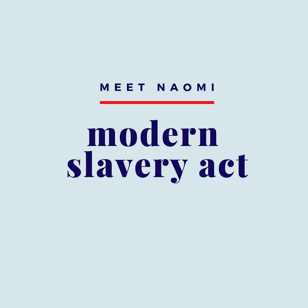 Image reads Meet Naomi: Modern Slavery Act.