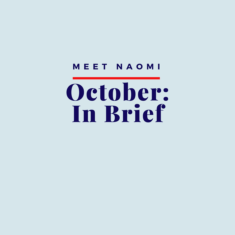 Naomi writes about her October, in brief.