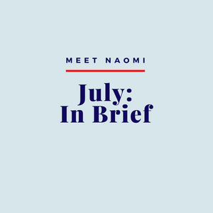 Image reads: Meet Naomi, July, In Brief