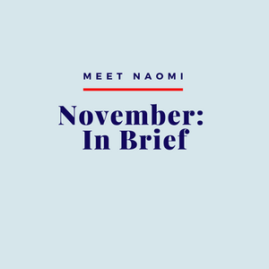 Naomi writes about her November in brief.
