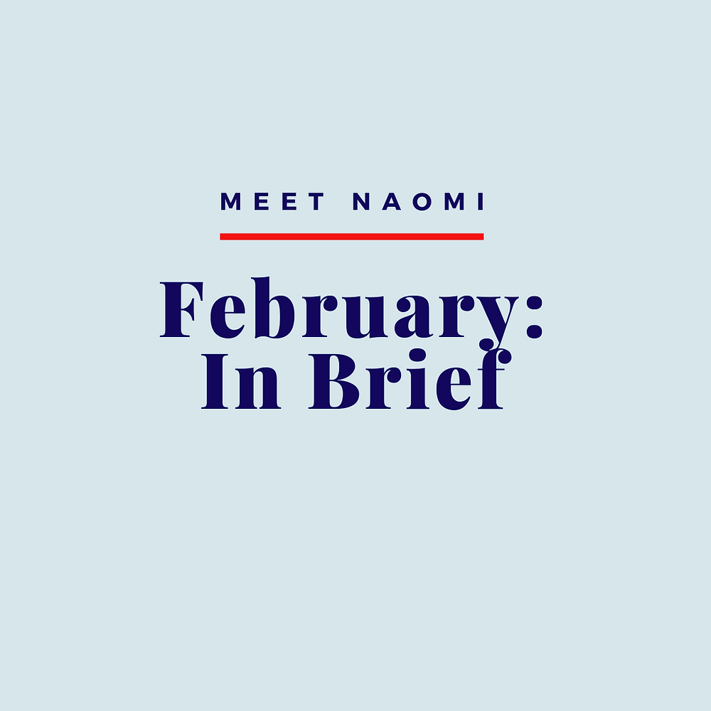 Image reads: Meet Naomi: February: In Brief