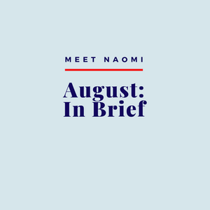 Image reads: Meet Naomi, August: In Brief