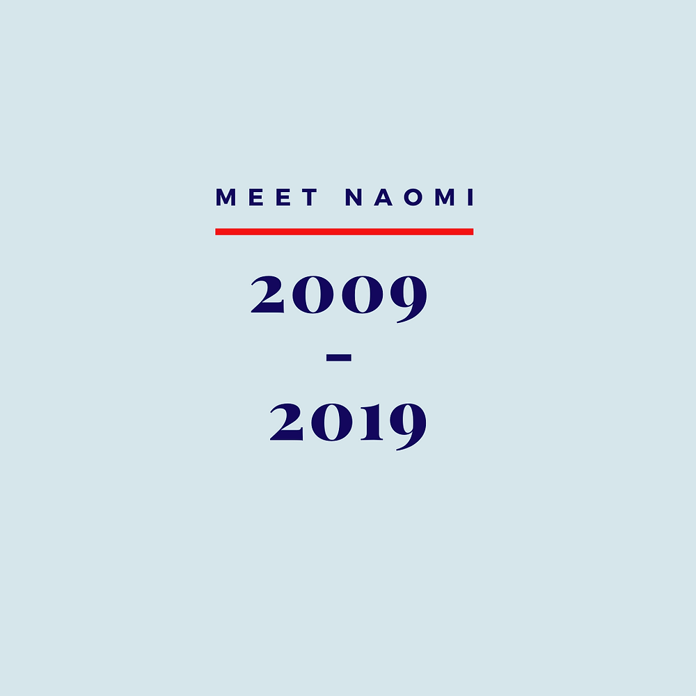 Image reads Meet Naomi, 2009 - 2019.