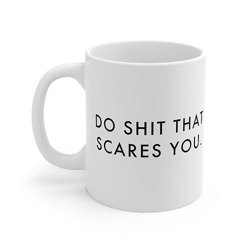 Do Shit That Scares You Mug