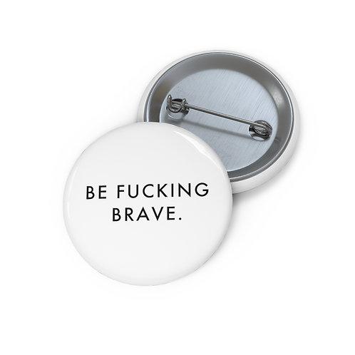 Be Fucking Brave Pin