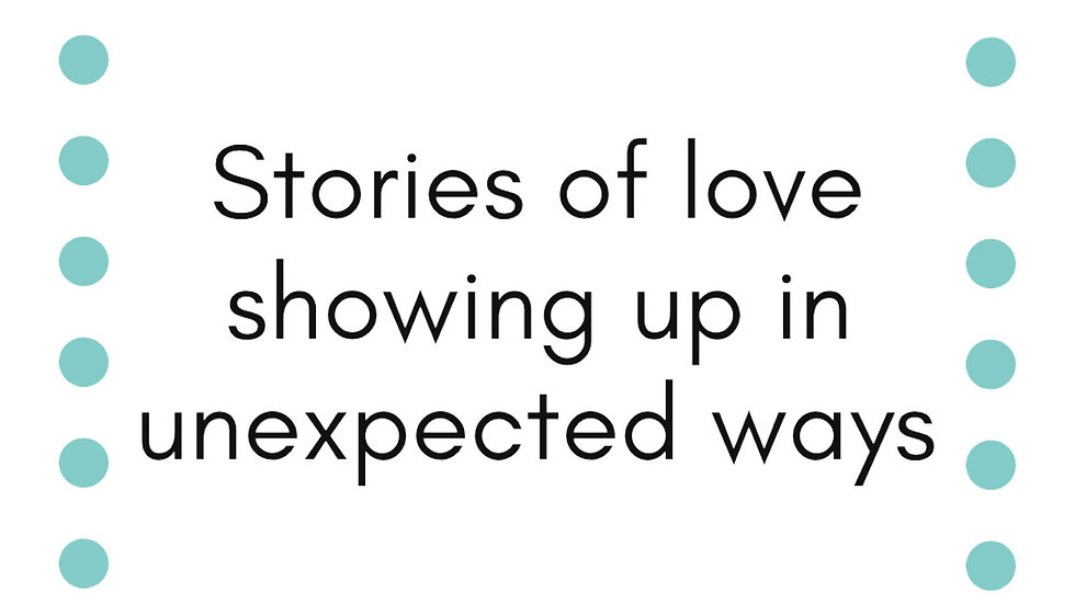 It's All Love; Stories of Love Showing Up In Unexpected Ways