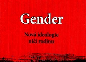 Gender. Nová ideologie ničí rodinu