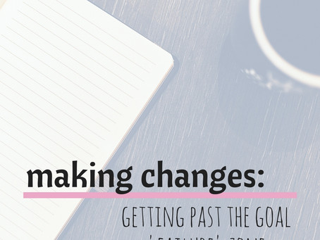 making changes - getting past the goal 'failure' zone