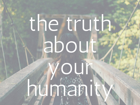 The Truth About Your Humanity