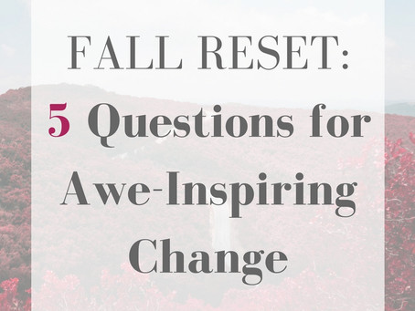 Fall Reset: 5 Questions for Awe-Inspiring Change