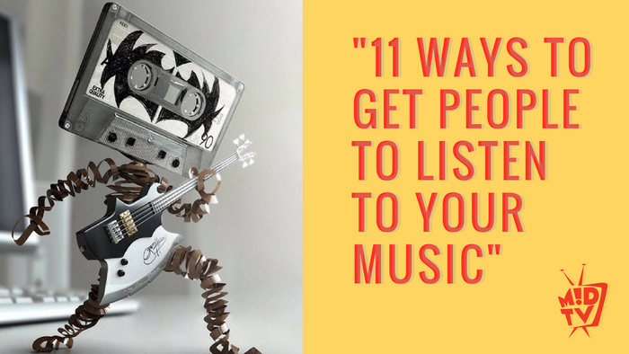 11 WAYS TO GET PEOPLE TO LISTEN TO YOUR MUSIC