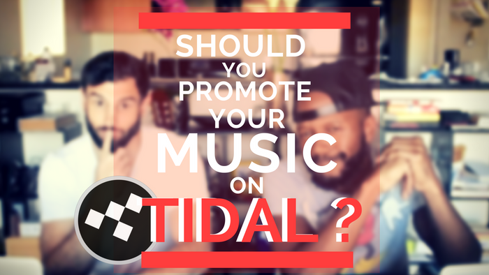 Should You Promote Your Music on Tidal? [EPISODE # 07]