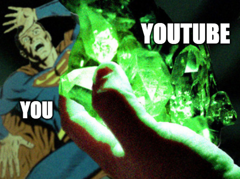 YouTube is the Kryptonite to your Superman.