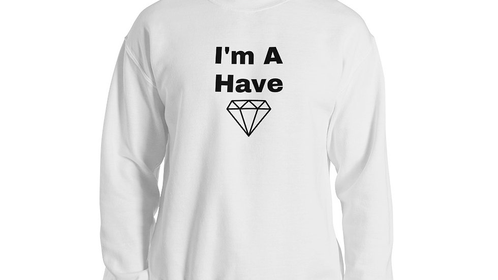 """The Circle: I Am A Have"" Unisex Sweatshirt"