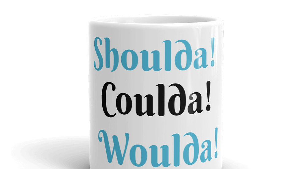 """Shoulda! Coulda! Woulda!"" Mug"