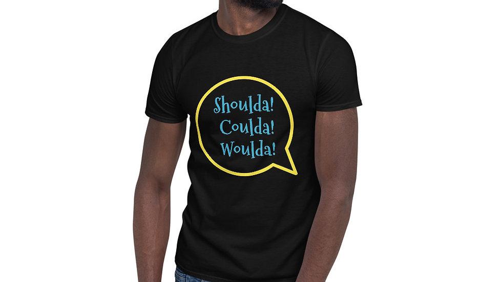 """Shoulda! Coulda! Woulda!"" Short-Sleeve Unisex T-Shirt"