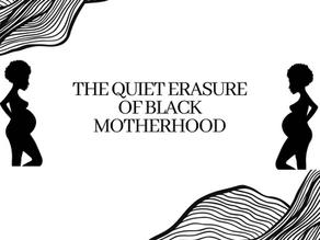The Quiet Erasure of Black Motherhood