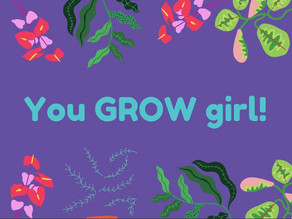 You Grow Girl!