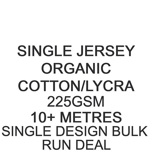 10m+ Single Design Bulk Run Deal Organic Cotton Lycra Jersey 225gsm -/+5% £16p/m
