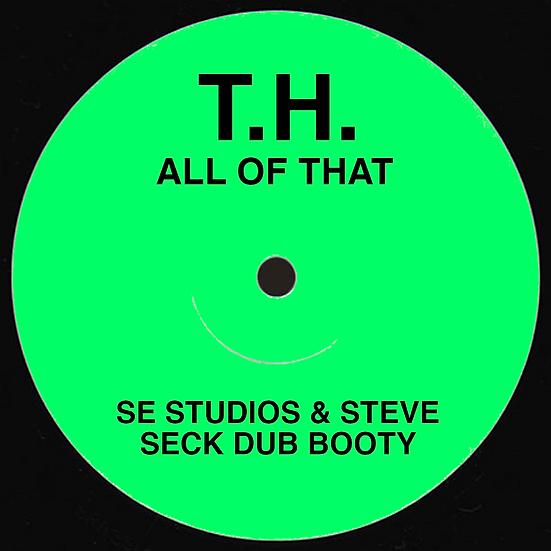 T.H. - All Of That (SE Studios & Steve Seck Dub Booty)