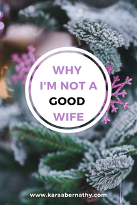 Why I'm Not a Good Wife