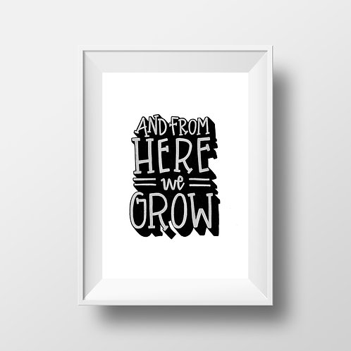 And From Here We Grow Print