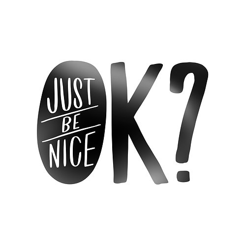 Just Be Nice, Ok? Decal