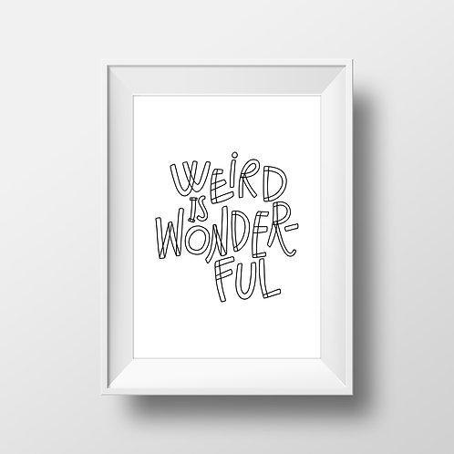 Weird Is Wonderful Print