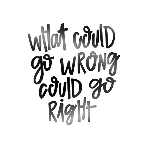 What Could Go Wrong Could Go Right Decal
