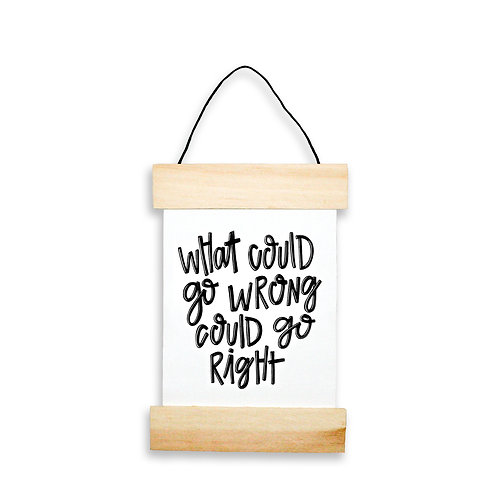 What Could Go Wrong Could Go Right Hanging Banner