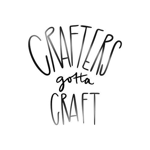 Crafters Gotta Craft Decal