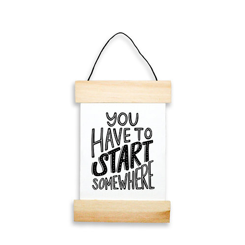 You Have To Start Somewhere Hanging Banner