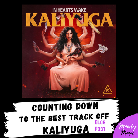 Counting Down to the BEST TRACK off Kaliyuga (In Hearts Wake review)