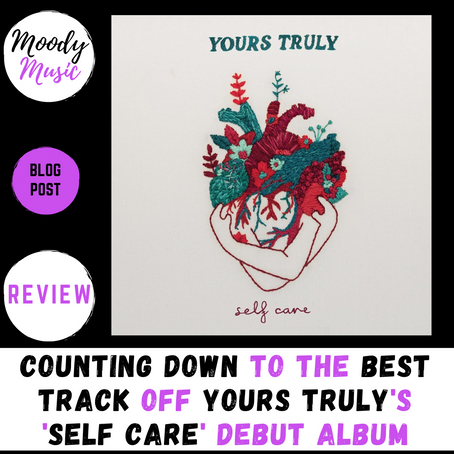 Counting Down to the Best Track off Yours Truly's 'Self Care' debut album | Review