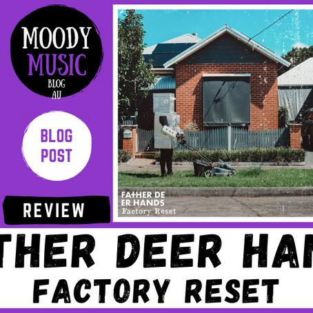 FATHER DEER HANDS: Factory Reset | REVIEW