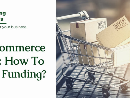 E-commerce 101: How To Get Funding?