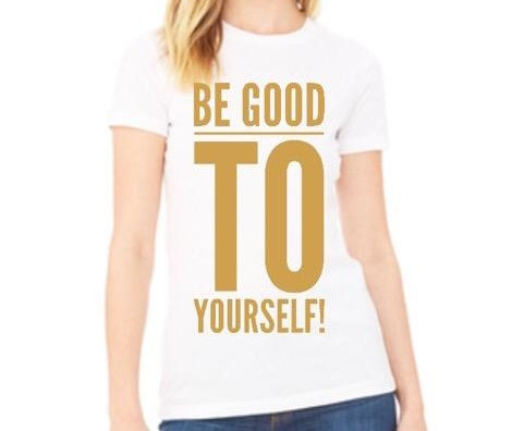 Be Good To Yourself T-Shirt (Gold)