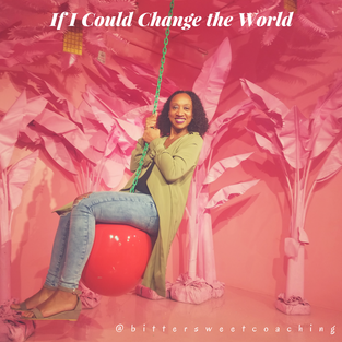 If I Could Change the World...