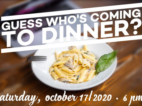 Guess Who's Coming to Dinner? - October 17, 2020