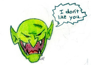 The Goblin doesn't like you.  By Brian