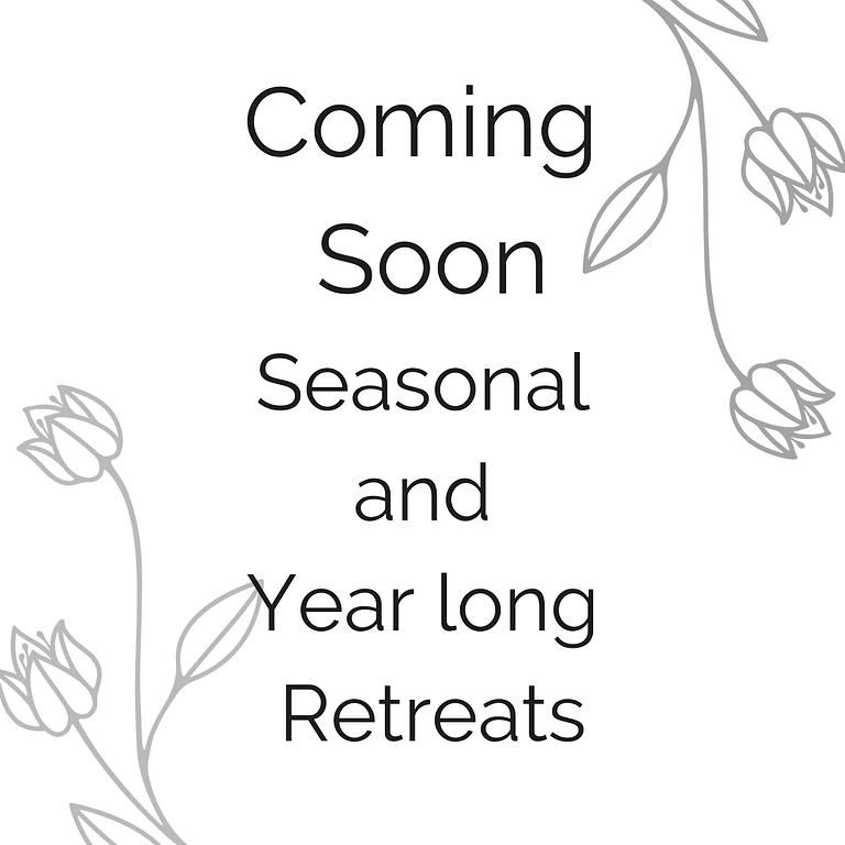 Seasonal and Year long Retreats Coming Soon