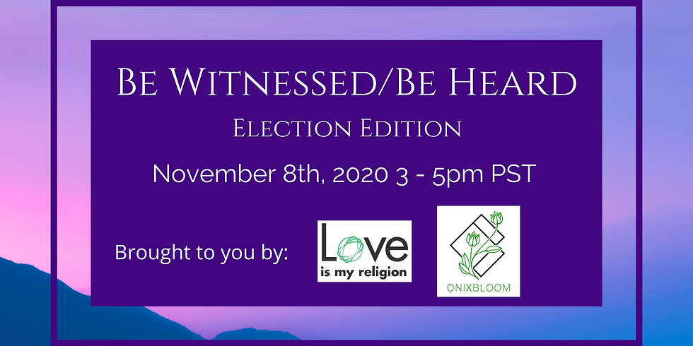 Be Witnessed/Be Heard Election Edition