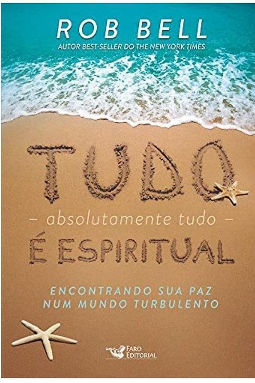 Tudo -  absolutamente tudo -  é espiritual