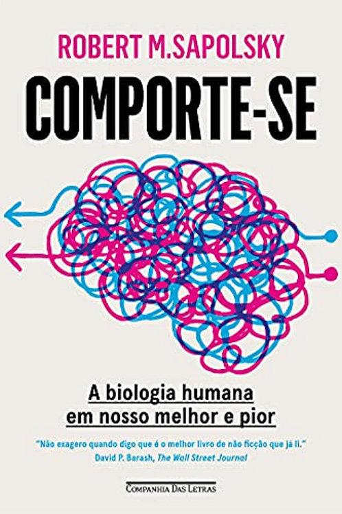 Comporte-se - A biologia humana em nosso melhor e pior