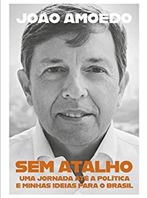 Sem atalho - Uma jornada até a política e minhas ideias para o Brasil